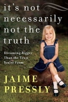 It's Not Necessarily Not the Truth: Dreaming Bigger Than the Town You're From by Jaime Pressly