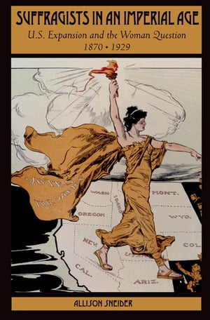Suffragists in an Imperial Age U.S. Expansion and the Woman Question,  1870-1929
