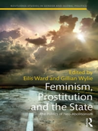 Feminism, Prostitution and the State: The Politics of Neo-Abolitionism