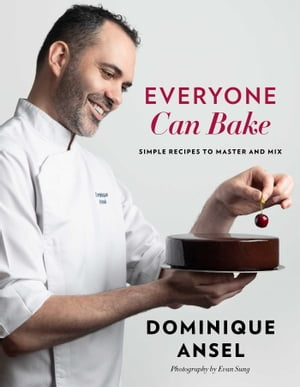 Everyone Can Bake: Simple Recipes to Master and Mix de Dominique Ansel