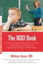 The N.D.D. Book: How Nutrition Deficit Disorder Affects Your Child's Learning, Behavior, and Health, and What You Can by William Sears
