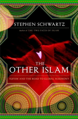 The Other Islam Sufism and the Road to Global Harmony