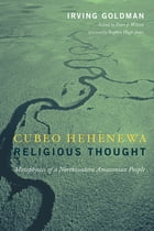 Cubeo Hehénewa Religious Thought by Irving Goldman