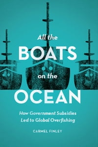 All the Boats on the Ocean: How Government Subsidies Led to Global Overfishing