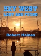 Key West Lost and Foud by Robert Haines