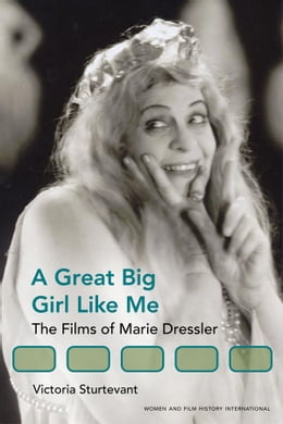 Book A Great Big Girl Like Me: The Films of Marie Dressler by Victoria Sturtevant