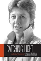 Catching Light: Collected Poems of Joanna McClure