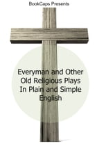Everyman and Other Old Religious Plays In Plain and Simple English by Anonymous
