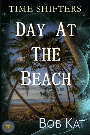 Day At The Beach: Time Shifters by Bob Kat