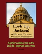 Look Up, Jackson! A Walking Tour of Jackson, Mississippi by Doug Gelbert