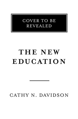 The New Education How to Revolutionize the University to Prepare Students for a World In Flux