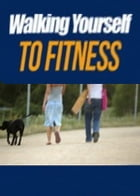 Walking Your Way to Fitness by Jeff