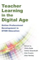 Teacher Learning in the Digital Age: Online Professional Development in STEM Education