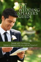 The Wedding Speaker's Guide by Aletta Rochat