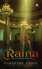 Raina: The Light of My Soul by Himanshu Chate
