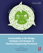 Sustainability in the Design, Synthesis and Analysis of Chemical Engineering Processes by Gerardo Ruiz Mercado