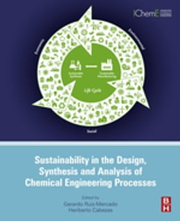 Book Sustainability in the Design, Synthesis and Analysis of Chemical Engineering Processes by Gerardo Ruiz Mercado