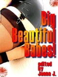 Big Beautiful Babes! Big Girls Need Loving Too! Erotica - Erotic Anthology of Short Stories d900402a-cb2f-4ee3-ac17-cec54fc38786