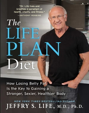 The Life Plan Diet How Losing Belly Fat is the Key to Gaining a Stronger,  Sexier,  Healthier Body