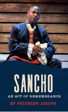 Sancho: An Act of Rememberance: An Act of Remembrance by Paterson Joseph