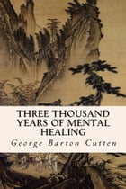 Three Thousand Years of Mental Healing by George Barton Cutten