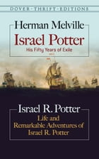 Israel Potter: His Fifty Years of Exile and Life and Remarkable Adventures of Israel R. Potter by Herman Melville