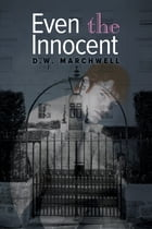 Even the Innocent by D.W. Marchwell