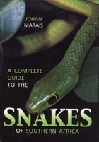 A Complete Guide to the Snakes of Southern Africa by Johan Marais