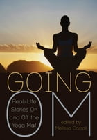 Going Om: Real-Life Stories on and off the Yoga Mat by Melissa Carroll