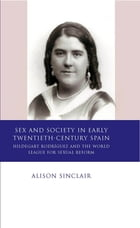 Sex and Society in Early Twentieth-Century Spain: Hildegart Rodríguez and the World League for…