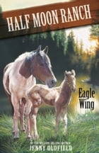 Horses of Half-Moon Ranch 18: Eagle Wing by Jenny Oldfield