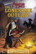 Epic Tales from Adventure Time: the Lonesome Outlaw by T. T. MacDangereuse