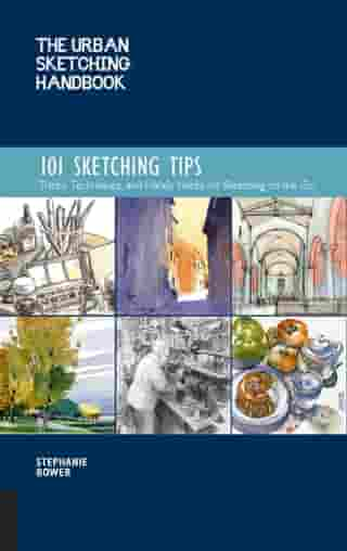 The Urban Sketching Handbook 101 Sketching Tips: Tricks, Techniques, and Handy Hacks for Sketching on the Go