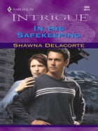 In His Safekeeping by Shawna Delacorte