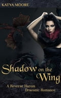 Shadow on the Wing: A Reverse Harem Draconic Romance 5b4306a2-39a3-4cc2-9861-caf6104feb53
