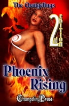 2nd Edition: Phoenix Rising (Anthology) by Changelings