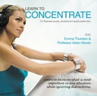 Learn to Concentrate: For Business People, Students and Sports Performers by Professor Aidan Moran