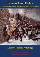Famous Land Fights; A Popular Sketch Of The History Of Land Warfare [Illustrated Edition] by Andrew Hillard Atteridge