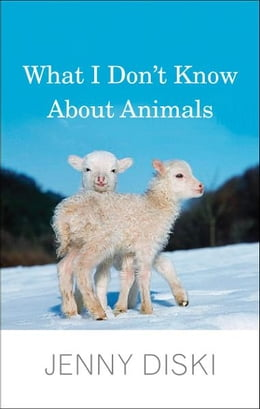 Book What I Don't Know About Animals by Jenny Diski