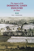The Impact of the Domestic Linen Industry in Ulster by W.H. Crawford