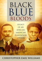 Black Blue Bloods: Legacy of an African-American Plantation Owner by Christopher Emil Williams