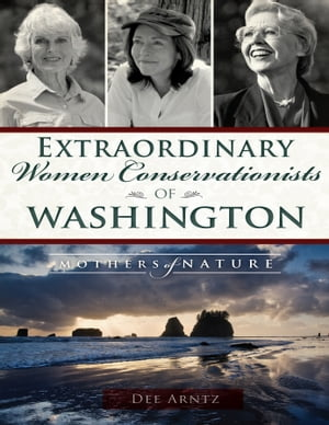 Extraordinary Women Conservationists of Washington Mothers of Nature