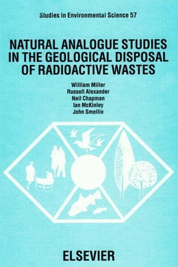 Book Natural Analogue Studies in the Geological Disposal of Radioactive Wastes by Miller, W.M.