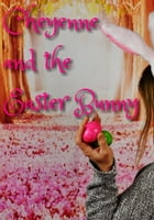 Cheyenne & The Easter Bunny by Michael Lee Ables Jr.
