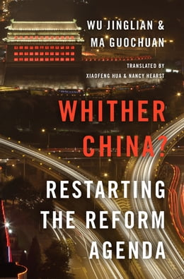 Book Whither China?: Restarting the Reform Agenda by Wu Jinglian