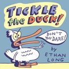 Tickle the Duck! by Ethan Long
