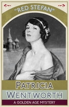 Red Stefan: A Golden Age Mystery by Patricia Wentworth