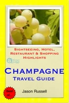 The Champagne Region of France (including Reims & Epernay) Travel Guide - Sightseeing, Hotel, Restaurant & Shopping Highlights (Illustrated) by Jason Russell