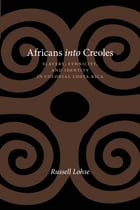 Africans into Creoles: Slavery, Ethnicity, and Identity in Colonial Costa Rica by Russell Lohse