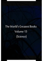 The World's Greatest Books Volume 15 (Science) by Hammerton and Mee
